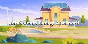 jenis-jenis energi alternatif