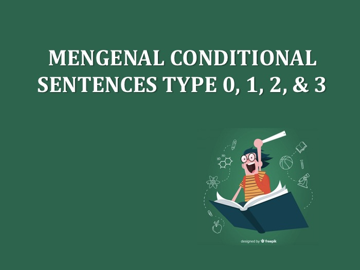 Conditional Sentences Type 0, 1, 2, dan 3 | Rumus dan Contoh