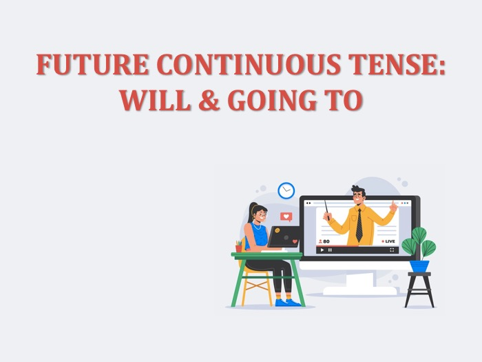 Future Continuous Tense: Will dan Going to