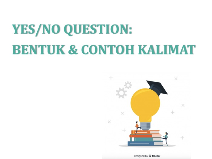 Yes/No Question: Bentuk dan Contoh Kalimat